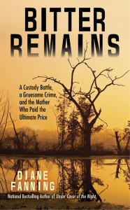 Book Cover of Bitter Remains about the case of Diane Fanning on the case of Laura Jean Ackerson (1984-2011)